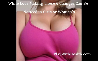 While Love Making These 6 Changes Can Be Noticed in Girls or Womens Breasts
