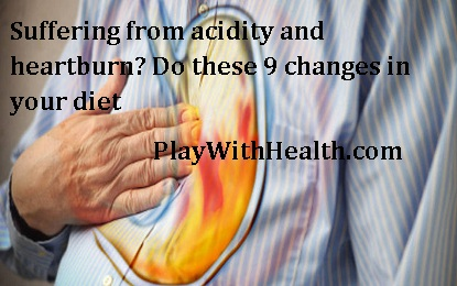 Suffering from acidity and heartburn? Do these 9 changes in your diet