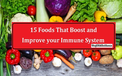 15 Foods That Boost and Improve your Immune System