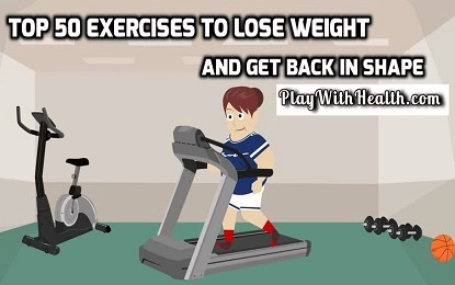Top 50 Exercises to Lose Weight and Get Back in Shape