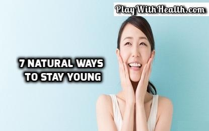 7 Natural Ways to Stay Young