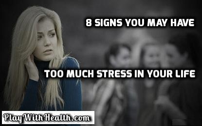 8 Signs You May Have Too Much Stress in Your Life