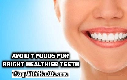 Avoid 7 Foods for Bright Healthier Teeth