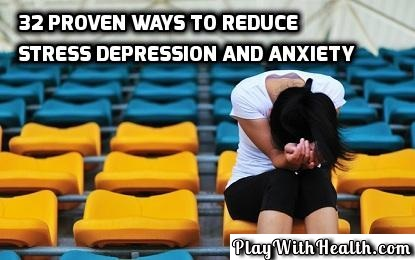 32 Proven Ways To Reduce Stress Depression And Anxiety